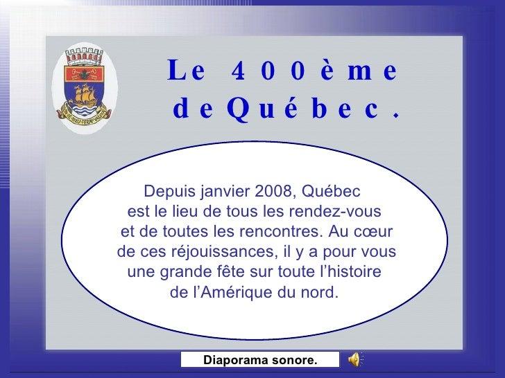 Le 400ème deQuébec. Diaporama sonore. Depuis janvier 2008, Québec  est le lieu de tous les rendez-vous et de toutes les re...