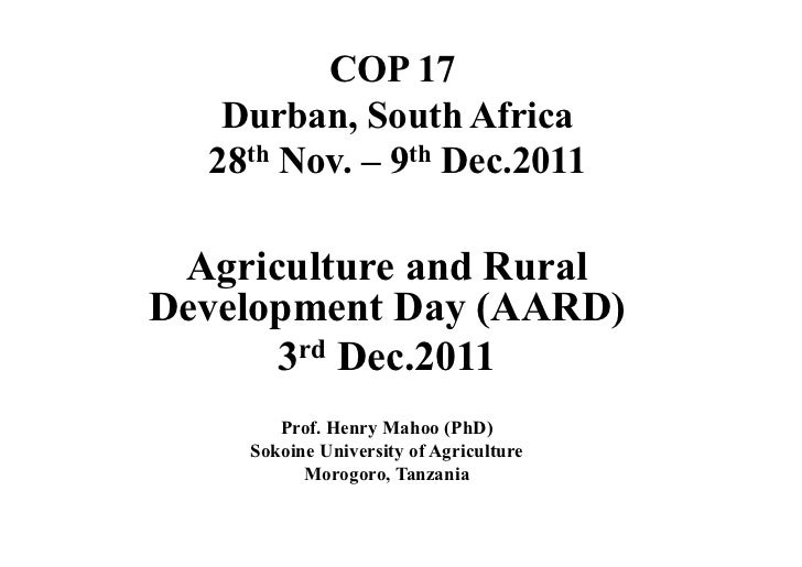 COP 17   Durban, South Africa  28th Nov. – 9th Dec.2011 Agriculture and RuralDevelopment Day (AARD)      3 rd Dec.2011    ...