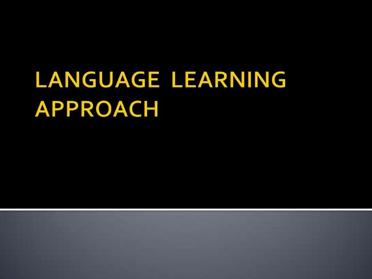    Teaching Approach that integrates the four    skills of language learning-listening,    speaking, reading and writing....