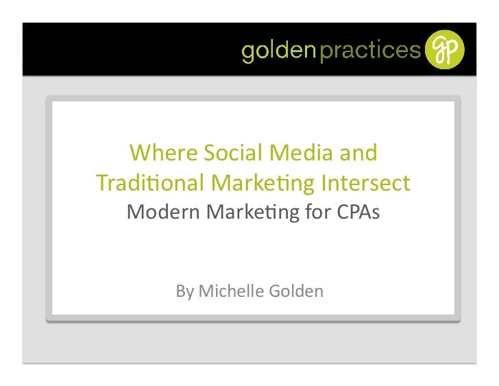 Where	  Social	  Media	  and	  	  Tradi0onal	  Marke0ng	  Intersect	  	     Modern	  Marke0ng	  for	  CPAs	            By	...