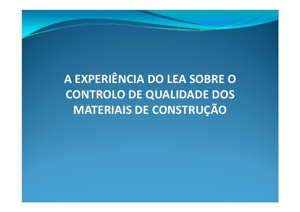 A EXPERIÊNCIA DO LEA SOBRE O CONTROLO DE QUALIDADE DOS   MATERIAIS DE CONSTRUÇÃO