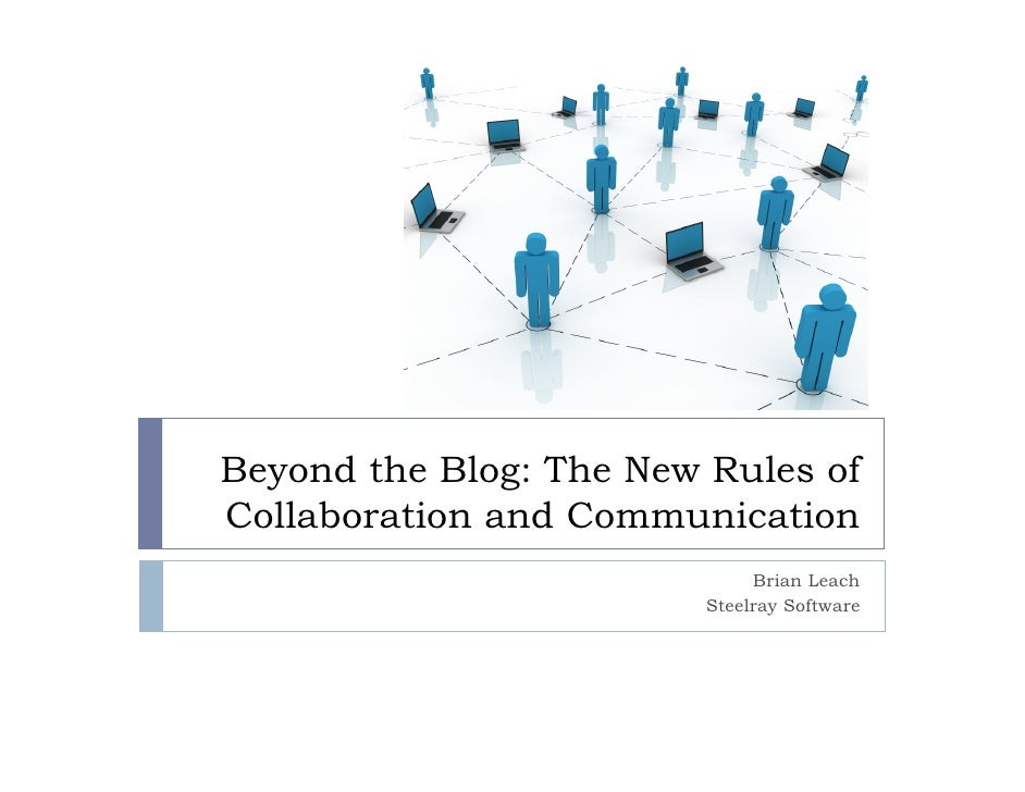 Beyond the Blog: The New Rules ofCollaboration and Communication                              Brian Leach                 ...