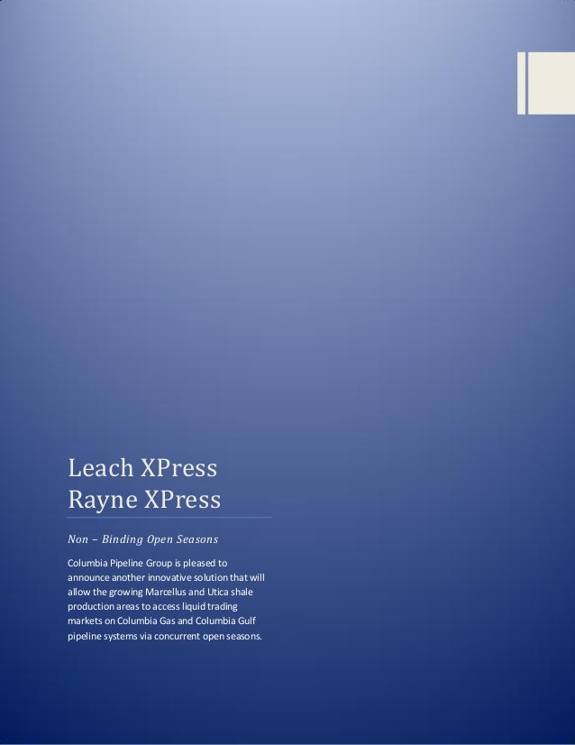 LEACH XPRESS Leach XPress Rayne XPress Non – Binding Open Seasons Columbia Pipeline Group is pleased to announce another i...
