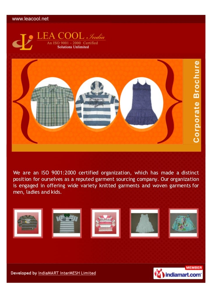 We are an ISO 9001:2000 certified organization, which has made a distinctposition for ourselves as a reputed garment sourc...