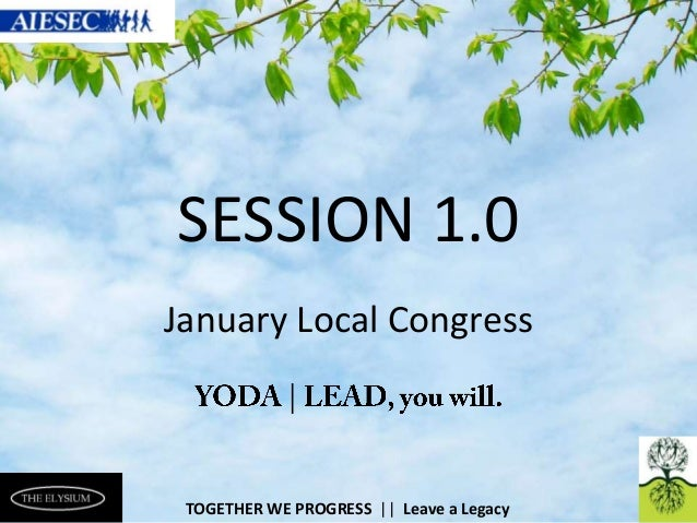 SESSION 1.0 January Local Congress  ELYSIUM  TOGETHER WE PROGRESS    Leave a Legacy