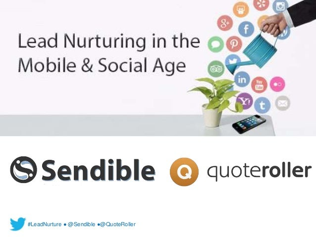 Lead Nurturing in the Mobile & Social Age #LeadNurture ● @Sendible ●@QuoteRoller