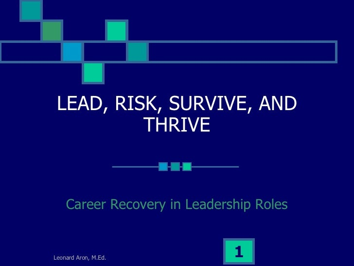 LEAD, RISK, SURVIVE, AND THRIVE Career Recovery in Leadership Roles