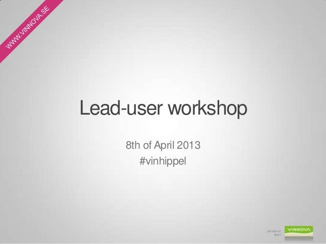 Lead-user workshop    8th of April 2013       #vinhippel                        2013-04-07                             Bil...