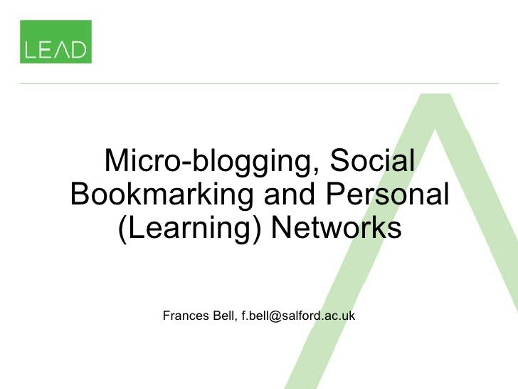 Micro-blogging, Social Bookmarking and Personal (Learning) Networks Frances Bell, f.bell@salford.ac.uk