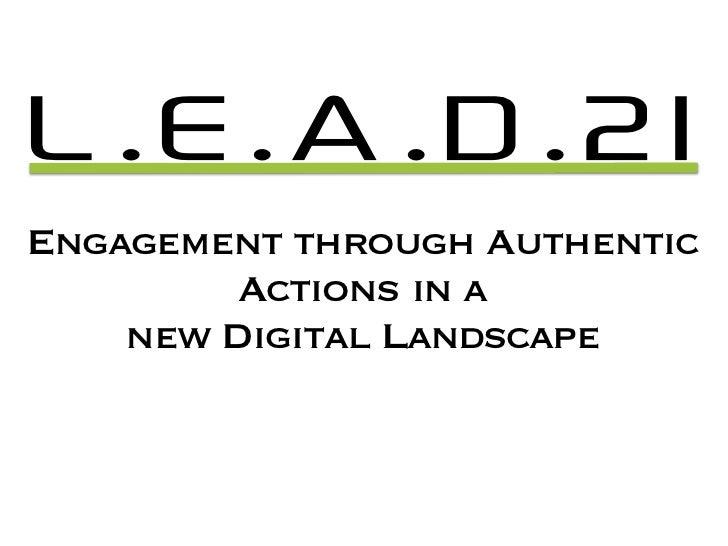 L.E.A.D.21Engagement through Authentic         Actions in a    new Digital Landscape