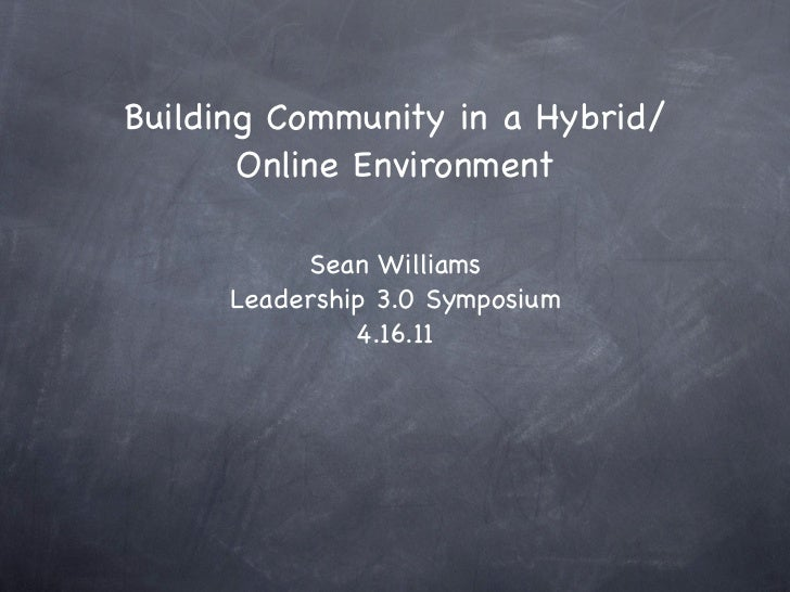 Building Community in a Hybrid/       Online Environment           Sean Williams      Leadership 3.0 Symposium            ...