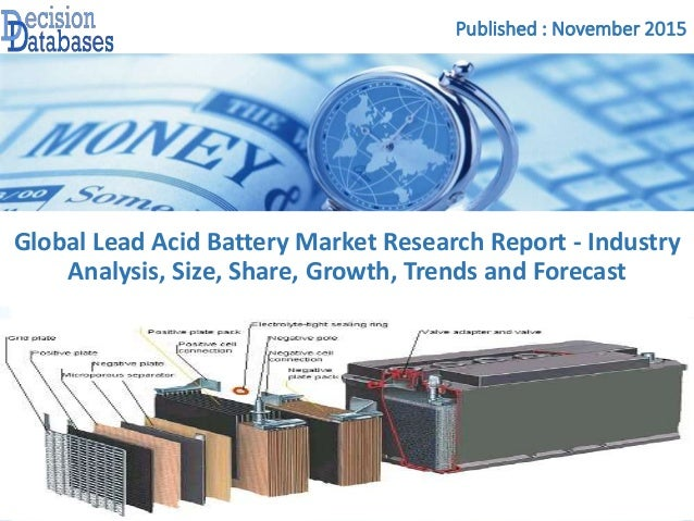 Published : November 2015 Global Lead Acid Battery Market Research Report - Industry Analysis, Size, Share, Growth, Trends...