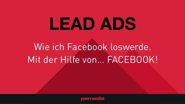 LEAD ADS Wie ich Facebook loswerde. Mit der Hilfe von… FACEBOOK!