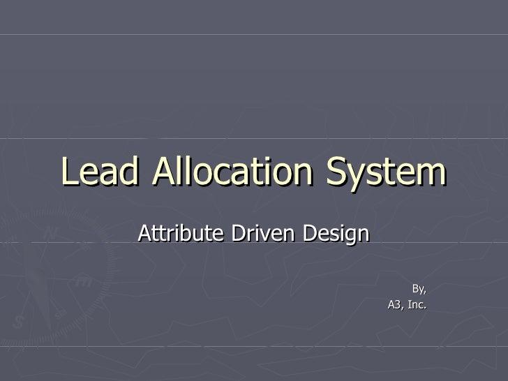 Lead Allocation System Attribute Driven Design By, A3, Inc.