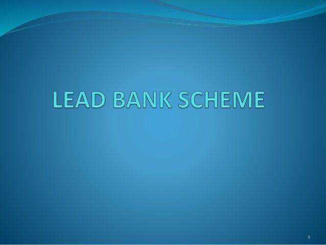 "lead bank scheme As you are aware, the lead bank scheme (lbs) was last reviewed by the ""high level committee"" under smt usha thorat, then deputy governor of reserve bank of india as the chairperson in 2009 in view of changes that have taken place in the financial sector over the years, reserve bank of india had."