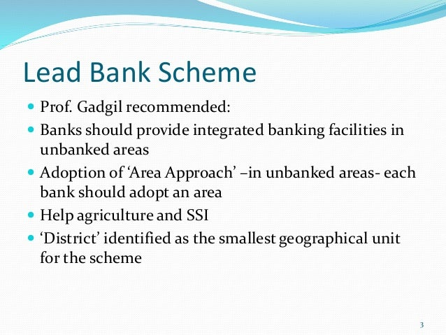 lead bank scheme Lead bank schemes on the basis of the recommendations of both the gadgil study group and banker's committee (nariman committee) reserve bank of india introduced.