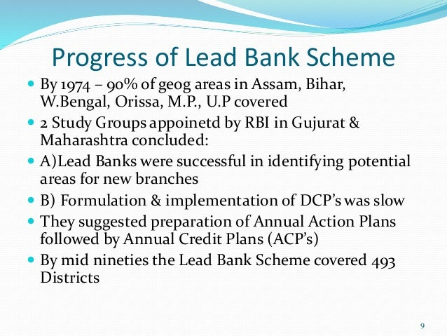 lead bank scheme Under this scheme, lead banks were expected to act as leaders to bring about a coordination of cooperative banks, commercial banks and other financial institutions in their respective lead districts.