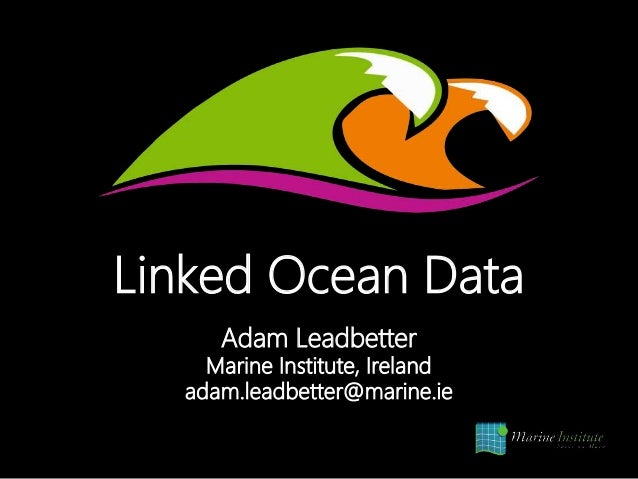 Linked Ocean Data Adam Leadbetter Marine Institute, Ireland adam.leadbetter@marine.ie