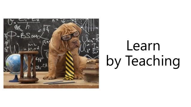 Learn by Teaching
