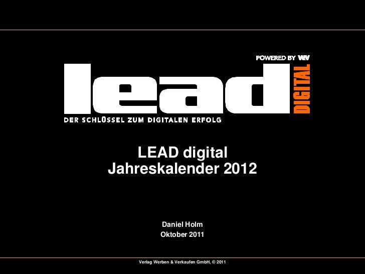 LEAD digitalJahreskalender 2012            Daniel Holm            Oktober 2011   Verlag Werben & Verkaufen GmbH, © 2011