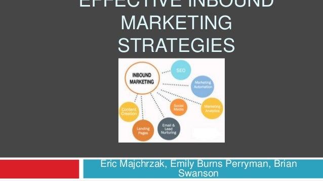 EFFECTIVE INBOUND MARKETING STRATEGIES Eric Majchrzak, Emily Burns Perryman, Brian Swanson