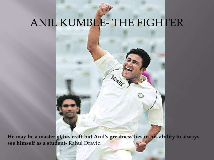 ANIL KUMBLE- THE FIGHTER<br />He may be a master of his craft but Anil's greatness lies in his ability to always see himse...