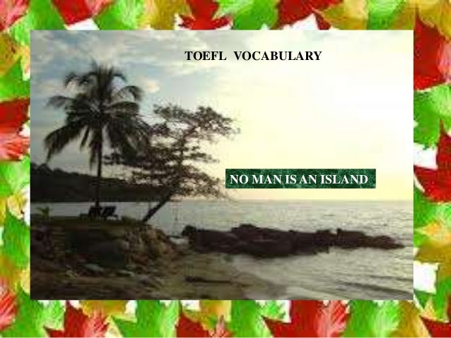 TOEFL VOCABULARY     NO MAN IS AN ISLAND