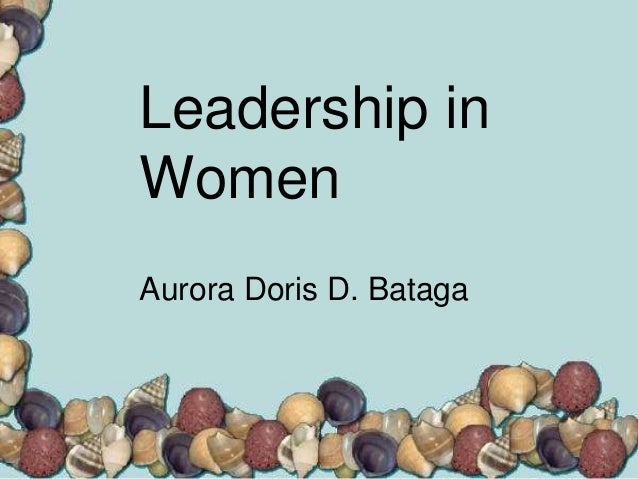 Leadership in Women Aurora Doris D. Bataga