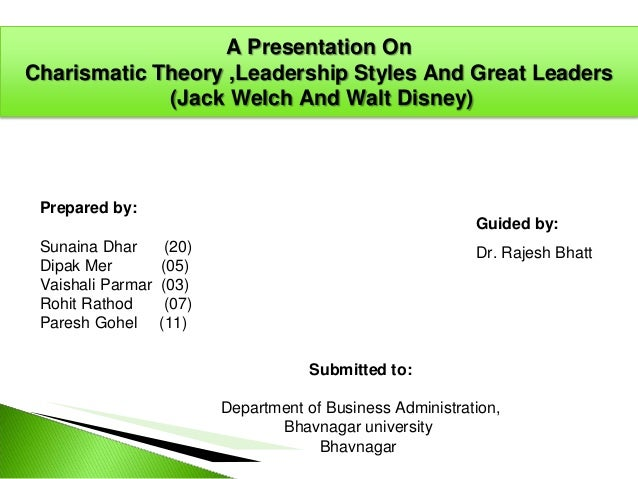 A Presentation On Charismatic Theory ,Leadership Styles And Great Leaders (Jack Welch And Walt Disney)  Prepared by: Guide...