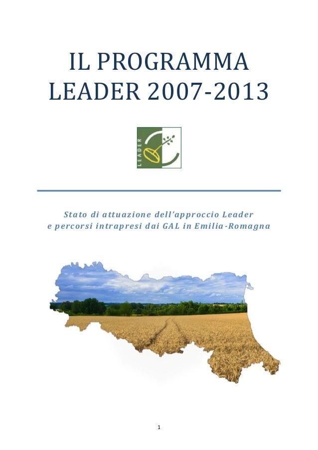 1 IL PROGRAMMA LEADER 2007-2013 Stato di attuazione dell'approccio Leader e percorsi intrapresi dai GAL in Emilia-Romagna
