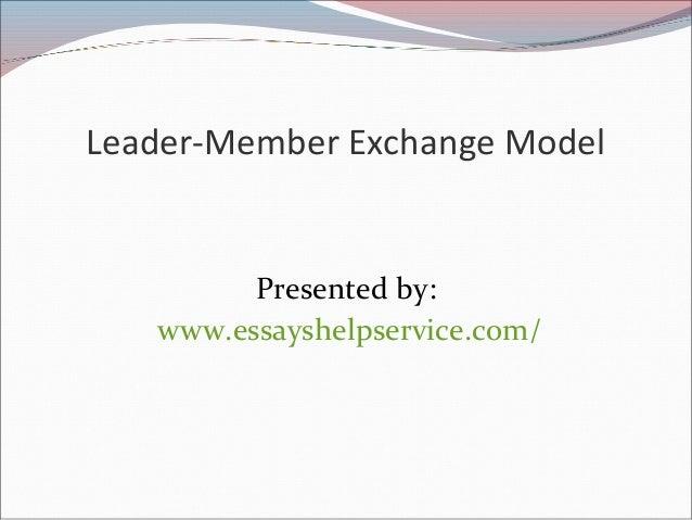Leader-Member Exchange Model  Presented by:  www.essayshelpservice.com/