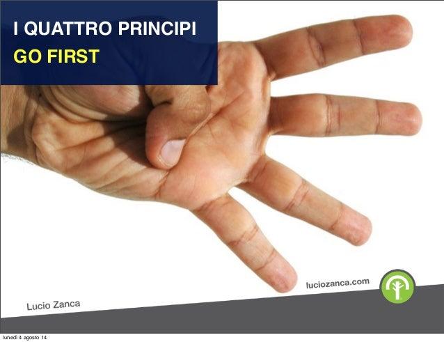 I QUATTRO PRINCIPI GO FIRST lunedì 4 agosto 14