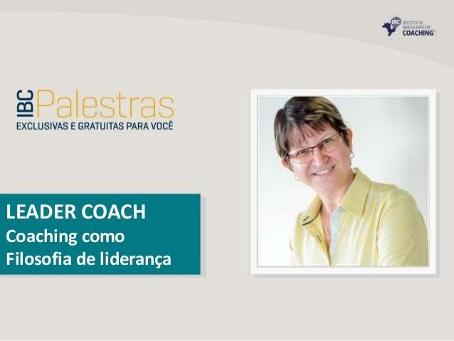 LEADER COACH Coaching como Filosofia de liderança