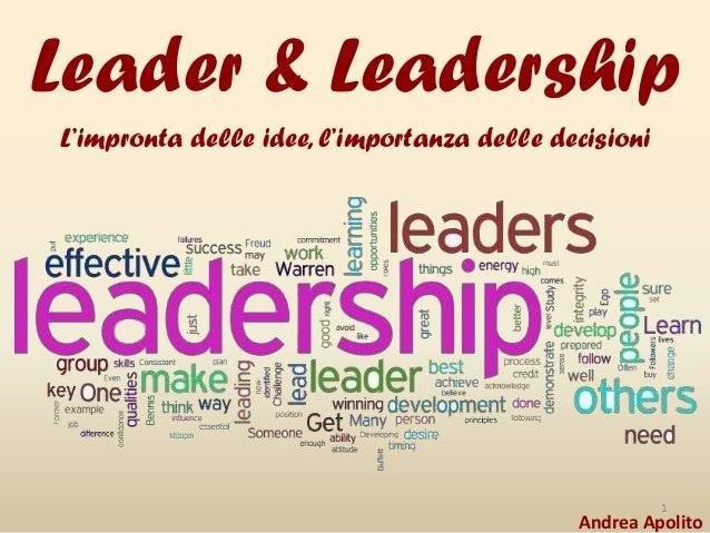 Leader & Leadership L'impronta delle idee, l'importanza delle decisioni  1  Andrea Apolito