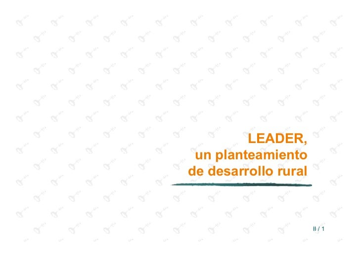 LEADER, un planteamientode desarrollo rural                      II / 1