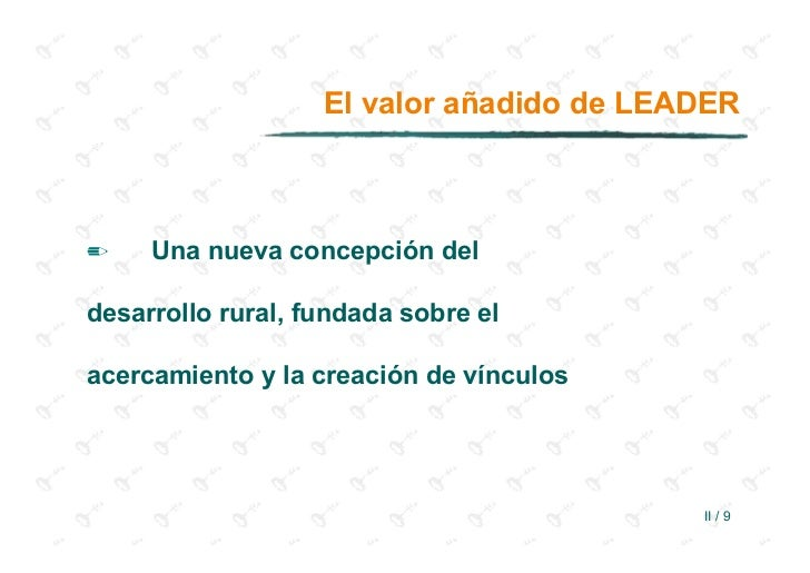El valor añadido de LEADER✏    Una nueva concepción deldesarrollo rural, fundada sobre elacercamiento y la creación de vín...