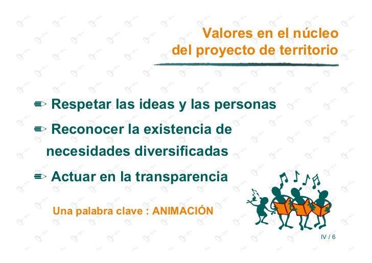 Valores en el núcleo                       del proyecto de territorio✏ Respetar las ideas y las personas✏ Reconocer la exi...
