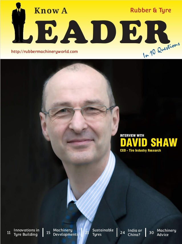 INTERVIEW WITH DAVID SHAWCEO - Tire Industry Research Know A LEADERIn 10 Questions Rubber & Tyre http://rubbermachinerywor...