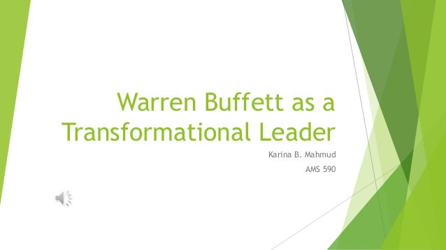 warren buffet leadership style Highly successful businessman and investor warren buffett is an example of a delegative leader this management style, also known as laissez-faire leadership, is.