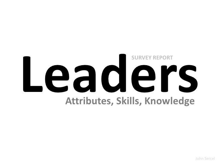 Leaders<br />SURVEY REPORT<br />Attributes, Skills, Knowledge<br />John Sercel<br />