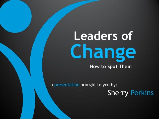 Leaders of         Change                   How to Spot Thema presentation brought to you by:                            S...