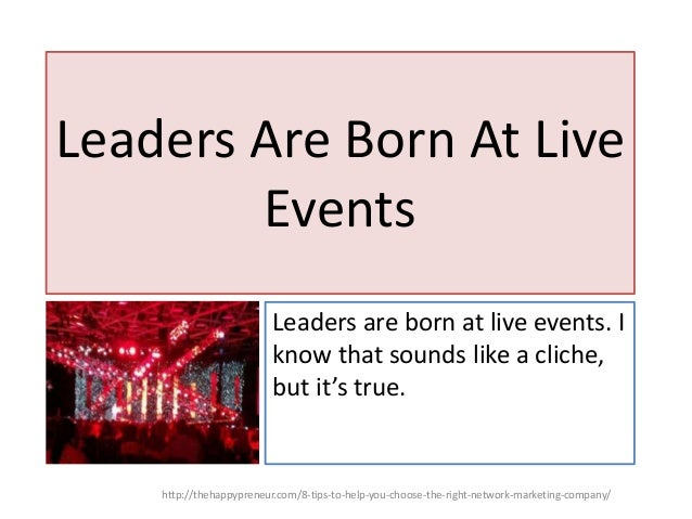 Leaders Are Born At Live Events Leaders are born at live events. I know that sounds like a cliche, but it's true. http://t...