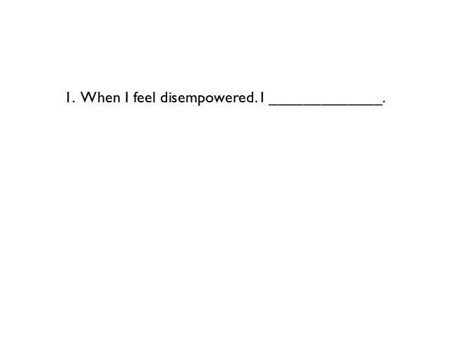 1. When I feel disempowered. I _____________.