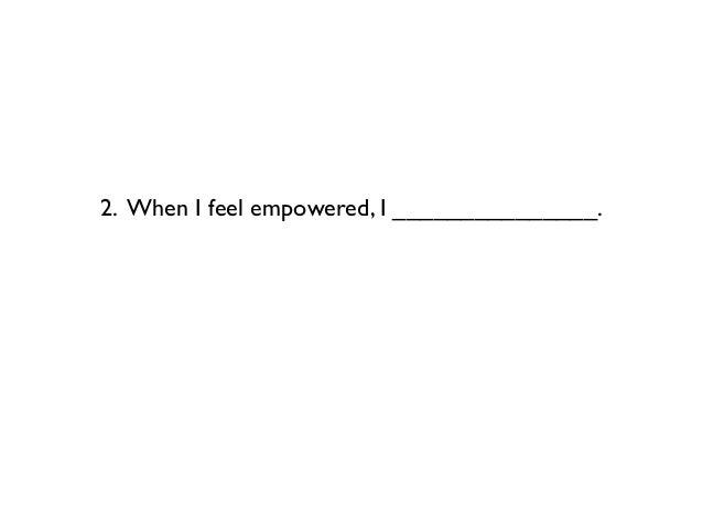 2. When I feel empowered, I _______________.