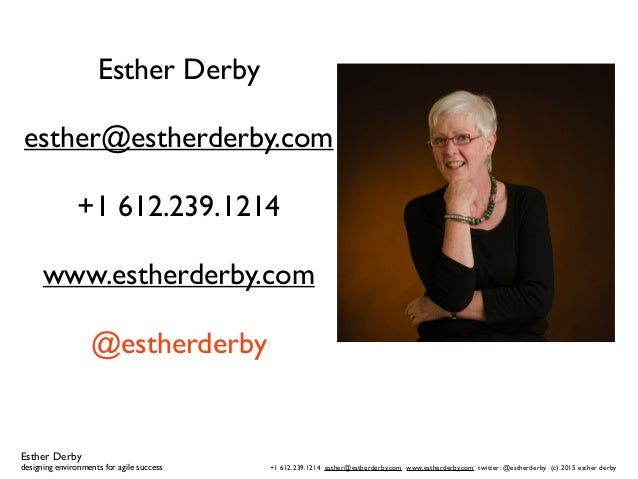 Esther Derby designing environments for agile success +1 612.239.1214 esther@estherderby.com www.estherderby.com twitter: ...