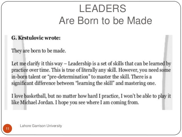 essay on leaders are made or born If you don't feel like a natural-born leader, try imitation  whether the change  was made consciously or not, soon there was a small flock of.