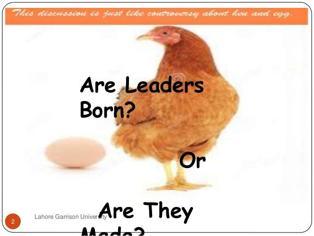 are leaders born or made 3 Here is a look at some of the greatest leaders of all time and what made them great  was born an ordinary boy with a  the man conquered 3/4ths of.