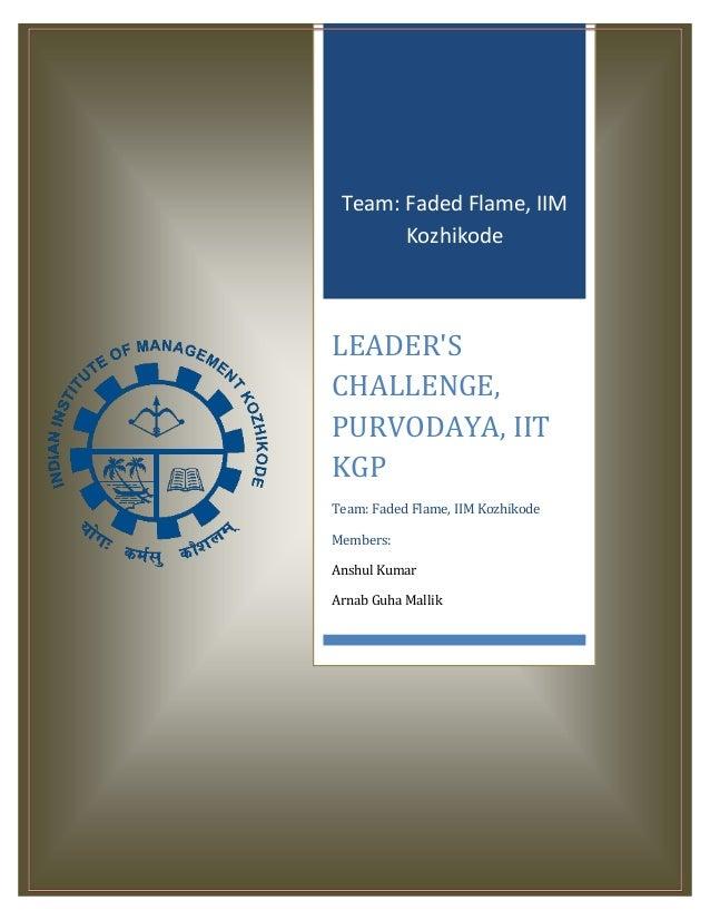 Team: Faded Flame, IIM Kozhikode LEADER'S CHALLENGE, PURVODAYA, IIT KGP Team: Faded Flame, IIM Kozhikode Members: Anshul K...