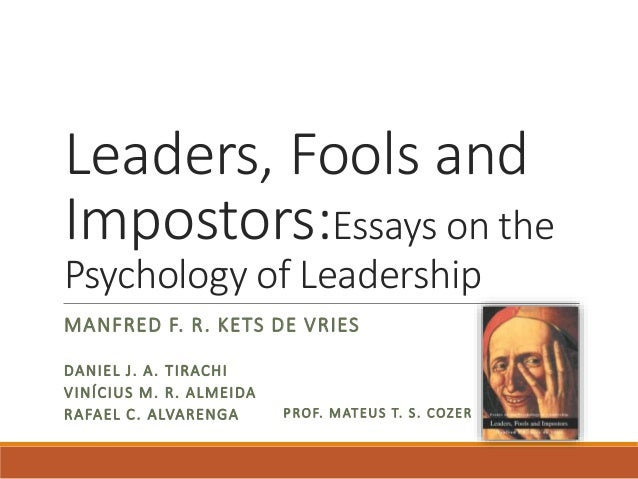 Leaders, Fools and Impostors:Essays on the Psychology of Leadership MANFRED F. R. KETS DE VRIES DANIEL J. A. TIRACHI VINÍC...
