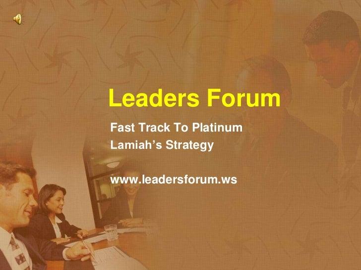 Leaders Forum<br />Fast Track To Platinum<br />Lamiah'sStrategy<br />www.leadersforum.ws<br />
